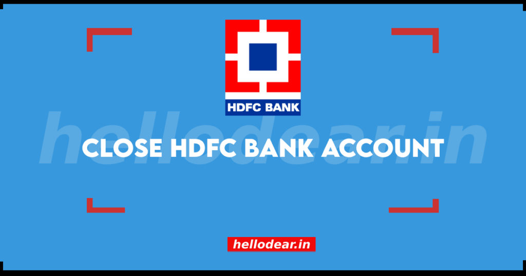 how to close your HDFC bank account?