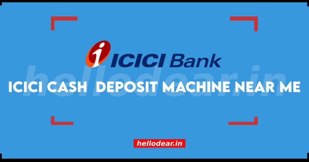 find ICICI bank cash deposit machine near you
